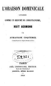 L'Oraison dominicale considérée comme un résumé du Christianisme: huit sermons