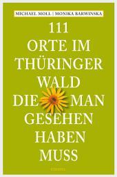 111 Orte im Thüringer Wald, die man gesehen haben muss: Reiseführer