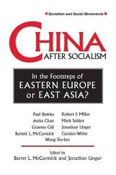 China After Socialism: In the Footsteps of Eastern Europe Or East Asia?