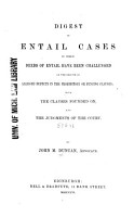 Digest of Entail Cases in which Deeds of Entail Have Been Challenged on the Ground of Alleged Defects in the Prohibitory Or Fencing Clauses PDF