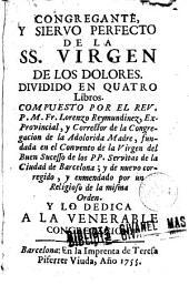 Congregante y siervo perfecto de la S. S. Virgen de los Dolores: dividido en quatro libros