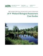 Methods for evaluating wetland condition 14 wetland biological assessment case studies.