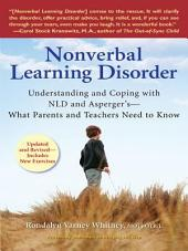 Nonverbal Learning Disorder: Understanding and Coping with NLD and Asperger's - What Parents and Teachers Need to Know