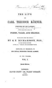 The Life of Carl Theodor Körner: Volume 1