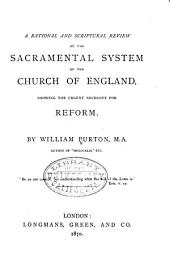 A Rational and Scriptural Review of the Sacramemtal System of the Church of England: Showing the Urgent Necessity for Reform