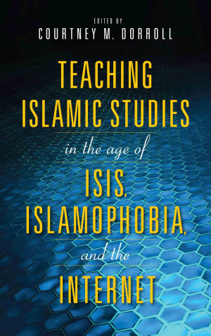 Teaching Islamic Studies in the Age of ISIS  Islamophobia  and the Internet