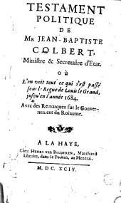 Testament politique de Mr Jean-Baptiste Colbert ...: où l'on voit tout ce qui s'est passé sous le règne de Louis le Grand, jusqu'en l'année 1684.