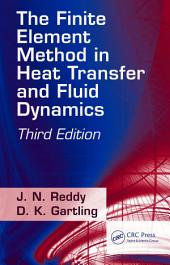 The Finite Element Method in Heat Transfer and Fluid Dynamics, Third Edition: Edition 3
