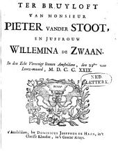 Ter bruyloft van monsieur Pieter vander Stoot, en juffrouw Willemina de Zwaan: In den echt vereenigt binnen Amsteldam, den 23sten van Louw-maand, M.D.C.C.XXIX.