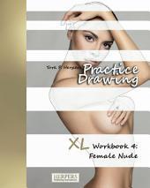 Practice Drawing - XL Workbook 4: Female Nude
