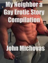 My Neighbor a Gay Erotic Story Compilation