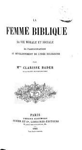 La femme biblique: sa vie morale et sociale, sa participation au développement de l'idée religieuse