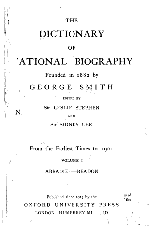 The Dictionary of National Biography  Founded in 1882 by George Smith