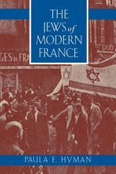 The Jews Of Modern France Book PDF