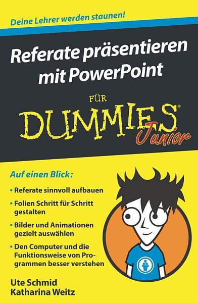 Referate pr  sentieren mit PowerPoint f  r Dummies Junior PDF