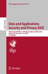 Data and Applications Security and Privacy XXIX: 29th Annual IFIP WG 11.3 Working Conference, DBSec 2015, Fairfax, VA, USA, July 13-15, 2015, Proceedings