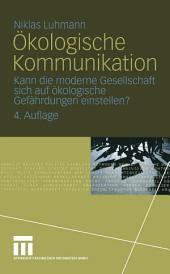 Ökologische Kommunikation: Kann die moderne Gesellschaft sich auf ökologische Gefährdungen einstellen?, Ausgabe 4