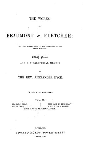 The Works of Beaumont   Fletcher  Beggars  bush   Love s cure   The maid in the mill   A wife for a month   Rule a wife and have a wife