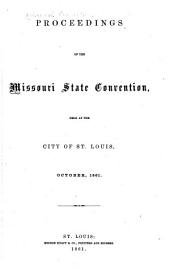 Proceedings of the Missouri State Convention, Held at the City of St. Louis, October, 1861
