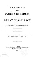 History of the Plots and Crimes of the Great Conspiracy to Overthrow Liberty in America     PDF