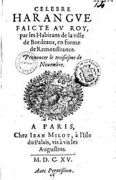 Celebre harangue faicte au Roy, par les habitans de la ville de Bordeaux, en forme de remonstrance, prononcée le troisièsme de Novembre