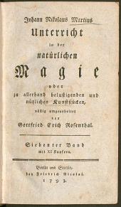 Unterricht in der natürlichen Magie, oder zu allerhand belustigenden und nützlichen Kunststücken: mit XI Kupfern. 7