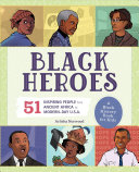 Black Heroes: A Black History Book for Kids: 50 Inspiring People from Ancient Africa to Modern-Day U.S.A.