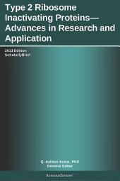 Type 2 Ribosome Inactivating Proteins—Advances in Research and Application: 2013 Edition: ScholarlyBrief