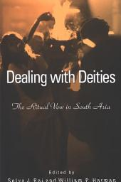 Dealing with Deities: The Ritual Vow in South Asia