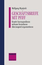 Geschäftsbriefe mit Pfiff: Kreativ korrespondieren wirksam formulieren überzeugend argumentieren, Ausgabe 2