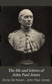 The Life and Letters of John Paul Jones: Volume 1