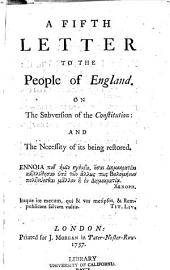A Fifth Letter to the People of England: On the Subversion of the Constitution and the Necessity of It's Being Restored