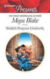 Sheikh's Pregnant Cinderella: A Royal Pregnancy Romance
