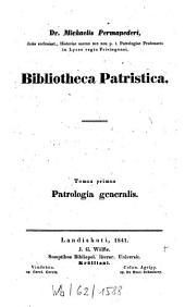 Bibliotheca patristica: Encyclopaedia Patristica sive Patrologia Generalis. 1