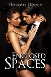 Enclosed Spaces : Erotica Sex: (Adults Only Erotica)