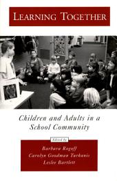 Learning Together : Children and Adults in a School Community: Children and Adults in a School Community