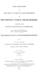 The History of the Rise, Increase, and Progress of the Christian People Called Quakers: Intermixed with Several Remarkable Occurrences, Volume 1
