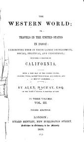 The Western World; Or, Travels in the United States in 1846-47: Exhibiting Them in Their Latest Development, Social, Political and Industrial; Including a Chapter on California. With a New Map of the United States, Showing Their Recent Territorial Acquisitions, and a Map of California, Volume 3