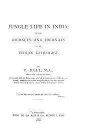 Jungle Life in India: Or, The Journeys and Journals of an Indian Geologist