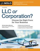 LLC or Corporation?: Choose the Right Form for Your Business, Edition 7