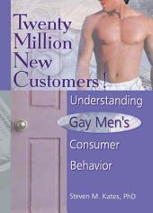 Twenty Million New Customers!: Understanding Gay Men¿s Consumer Behavior