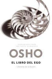 El libro del ego: Liberarse de la ilusión