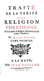 Traité de la vérité de la religion chrétienne: suivi du Traité de la divinité de Jésus-Christ, Volume1