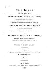 The Lives of the Right Hon. Francis North, Baron Guilford, Lord Keeper of the Great Seal, Under King Charles II and King James II: The Hon. Sir Dudley North, Commissioner of the Customs, and Afterwards of the Treasury, to King Charles II : And the Hon. and Rev. Dr. John North, Master of Trinity College, Cambridge, and Clerk of the Closet to King Charles II