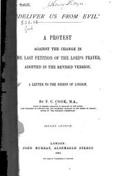 """Deliver Us from Evil"": A Protest Against the Change in the Last Petition of the Lord's Prayer, Adopted in the Revised Version ; a Letter to the Bishop of London"