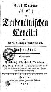 Paul Sarpius Historie des Tridentinischen Concilii mit des D. Courayer Anmerkungen: Fünfter Theil, Band 5