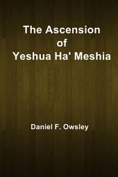 The Ascension of Yeshua Ha' Meshia