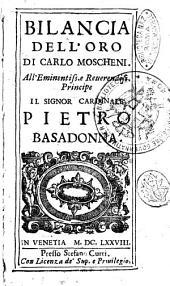 Bilancia dell'oro di Carlo Moscheni. All'eminentiss. e reuerendiss. principe il signor cardinale Pietro Basadonna