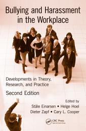 Bullying and Harassment in the Workplace: Developments in Theory, Research, and Practice, Second Edition, Edition 2