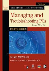 Mike Meyers' CompTIA A+ Guide to 802 Managing and Troubleshooting PCs, Fourth Edition (Exam 220-802): Edition 4